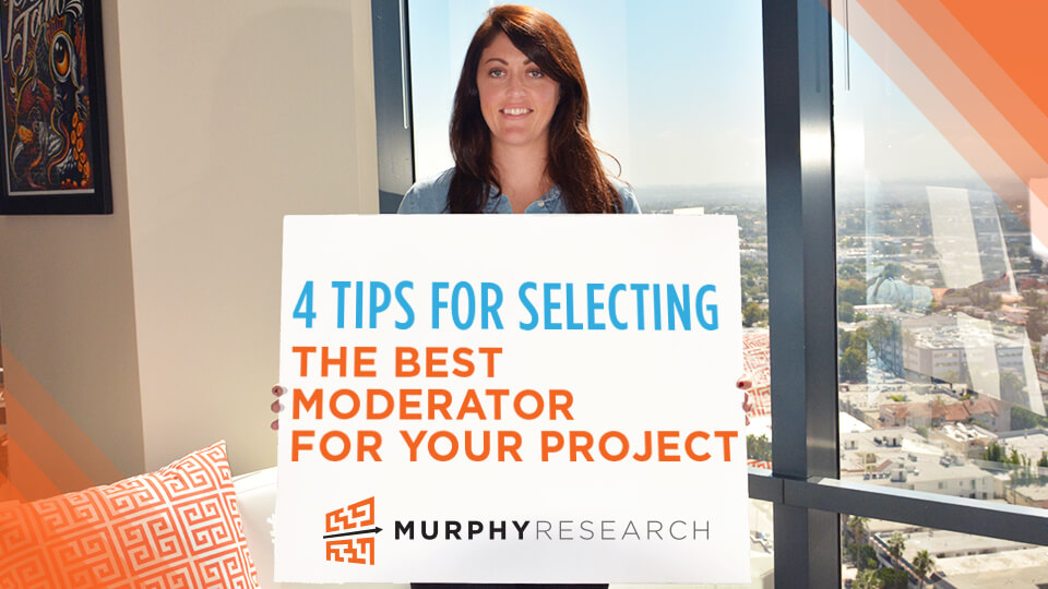4 Tips for Selecting the Best Moderator for Your Project
