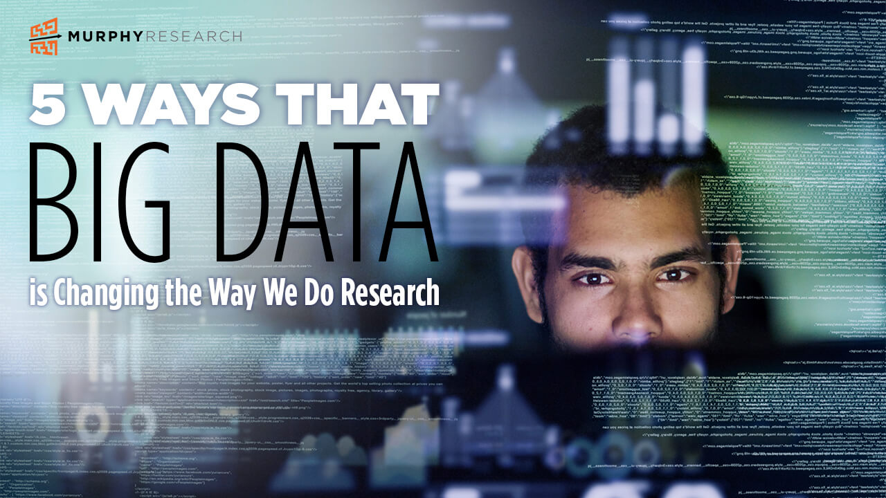 5 Ways That Big Data is Changing the Way We Do Research