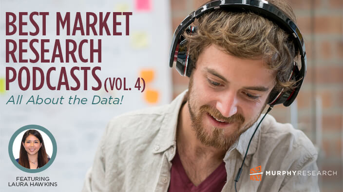 Best Market Research Podcasts (Vol. 4): All About the Data!