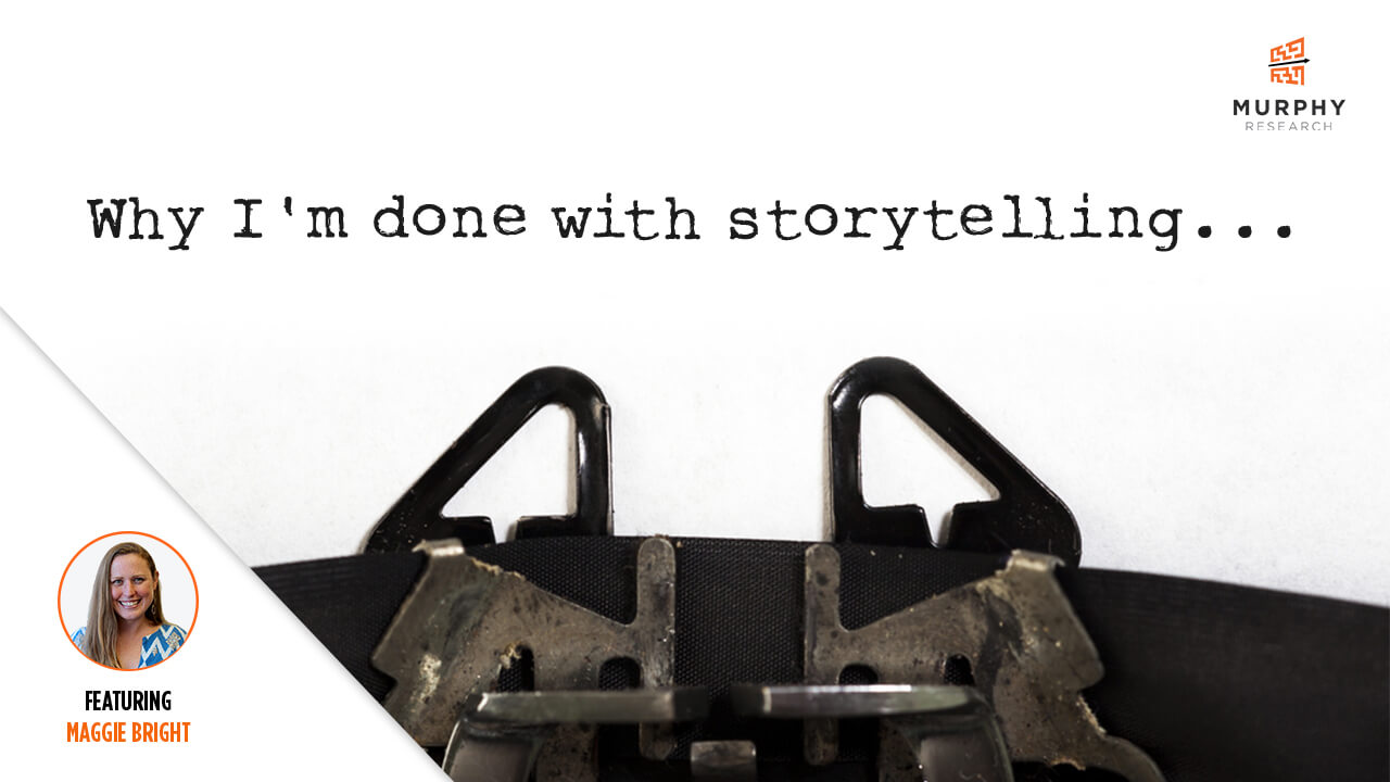 Why I'm Done With Storytelling...