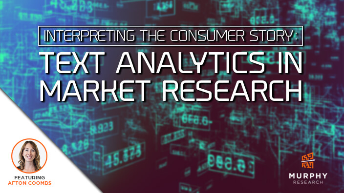 Interpreting The Consumer Story: Text Analytics in Market Research